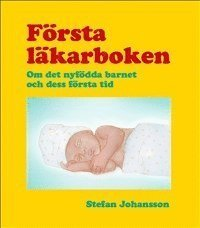 F�rsta l�karboken : om det nyf�dda barnet och dess f�rsta tid (h�ftad)
