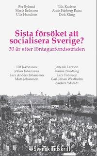 Sista f�rs�ket att socialisera Sverige? 30 �r efter l�ntagarfondsstriden (h�ftad)