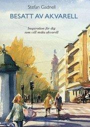 Besatt av akvarell : inspiration för dig som vill måla akvarell