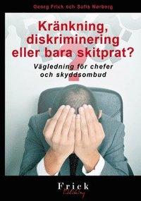 Kr�nkning, diskriminering eller bara skitprat? : v�gledning f�r chefer och skyddsombud (h�ftad)