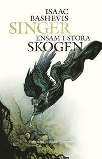 Ensam i stora skogen / Isaac Bashevis Singer ; översättning: Adam Tenebaum ; illustrerad av Johan Egerkrans.