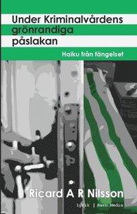 Under kriminalv�rdens gr�nrandiga p�slakan : haiku fr�n f�ngelset (h�ftad)