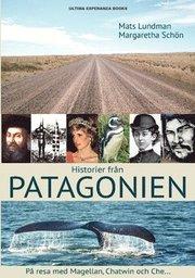 Historier från Patagonien : På resa med Magellan Chatwin och Che…