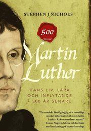 Martin Luther – hans liv lära och inflytande – 500 år senare