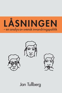 L�sningen : en analys av svensk invandringspolitik