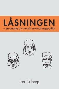 L�sningen - en analys av svensk invandringspolitik (e-bok)