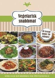 Vegetarisk snabbmat : 10 recept under 10 minuter