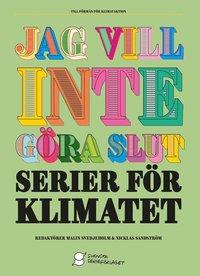 Jag vill inte g�ra slut : serier f�r klimatet (h�ftad)