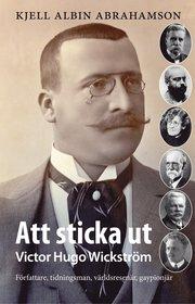 Att sticka ut : Victor Hugo Wickström Författaren tidningsman världsresenä