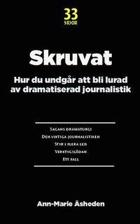 Skruvat : hur du undg�r att bli lurad av dramatiserad journalistik (e-bok)