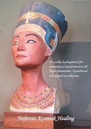 Nefertiti kosmisk healing – för människans inträde i den femte dimensionen : manualer för elever under utbildning
