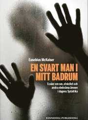 En svart man i mitt badrum : essäer om sex etnicitet och andra obekväma ämnen i dagens Sydafrika