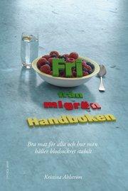 Fri från migrän : handboken – bra mat för alla och hur man håller blodsockret stabilt