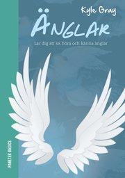 Änglar : lär dig att se höra och känna änglar