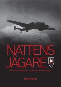 Nattens j�gare: Ett tyskt nattjaktess under andra v�rldskriget (inbunden)