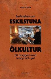 Berättelsen om Eskilstuna Ölkultur – Ett bryggeri med kropp och själ