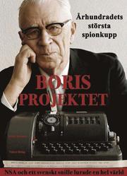 Borisprojektet : århundradets största spionkupp – NSA och ett svenskt snille lurade en hel värld av Sixten Svensson
