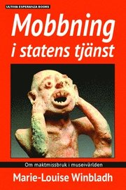 Mobbning i statens tjänst : om maktmissbruk i museivärlden