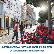 Attraktiva stråk och platser : en guide för städer med ambitioner