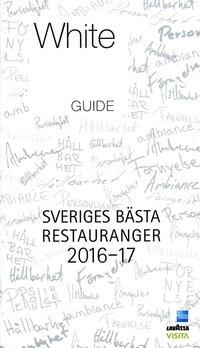 White Guide 2016-17 : Sveriges b�sta restauranger (h�ftad)