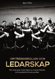 Om tränarrollen och ledarskap – tolv intervjuer med några av svensk fotbolls och handbolls största profiler
