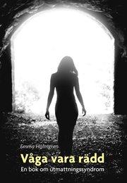 Våga vara rädd: En bok om utmattningssyndrom
