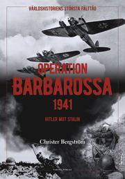 Operation Barbarossa : världshistoriens största fälttåg: Hitler mot Stalin