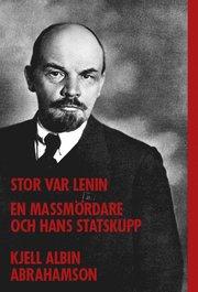 Stor var Lenin…: en massmördare och hans statskupp