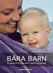 Bära barn : En guide till att bära barn i bärsjal och bärsele