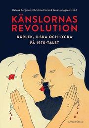 Känslornas revolution : kärlek ilska och lycka på 1970-talet