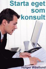 Starta eget som konsult – IT-konsult PR-konsult ekonomikonsult byggkonsult m.fl.