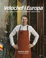 Vélochef i Europa 80 lokala recept 17 episka cykelturer