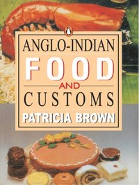 Anglo indian food and customs patricia brown e bok for Anglo indian cuisine