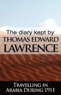 The Diary Kept by T. E. Lawrence While Travelling in Arabia During 1911 (inbunden)