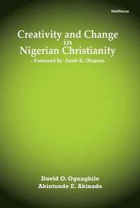 Creativity and Change in Nigerian Christianity (inbunden)