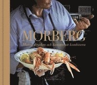 Morberg: maten, drycken och konsten att kombinera - BOK SIGNERAD AV F�RFATTAREN (inbunden)