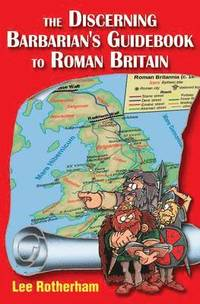 The Discerning Barbarian's Guidebook to Roman Britain