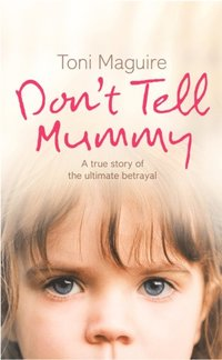 Don't Tell Mummy: A True Story of the Ultimate Betrayal (e-bok)
