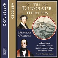 Dinosaur Hunters: A True Story of Scientific Rivalry and the Discovery of the Prehistoric World (ljudbok)