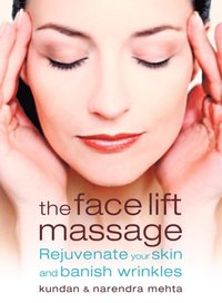 Face Lift Massage: Rejuvenate Your Skin and Reduce Fine Lines and Wrinkles (e-bok)