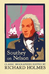 Southey on Nelson: The Life of Nelson by Robert Southey (e-bok)