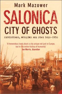 Salonica, City of Ghosts: Christians, Muslims and Jews (Text Only) (e-bok)