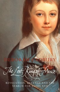 Lost King of France: The Tragic Story of Marie-Antoinette's Favourite Son (Text Only Edition) (e-bok)