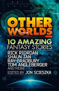 Other Worlds (feat. stories by Rick Riordan, Shaun Tan, Tom Angleberger, Ray Bradbury and more) (e-bok)