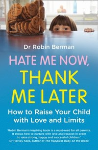 Hate Me Now How to raise your kid with love and limits Berman, Thank Me Later