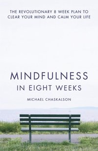 Mindfulness in Eight Weeks: The revolutionary 8 week plan to clear your mind and calm your life (e-bok)