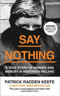 Say Nothing: A True Story Of Murder and Memory In Northern Ireland (e-bok)