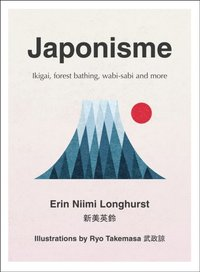 Japonisme: Ikigai, Forest Bathing, Wabi-sabi and more (e-bok)