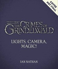 Lights, Camera, Magic! - The Making of Fantastic Beasts: The Crimes of Grindelwald (inbunden)