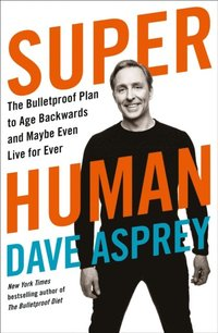 Super Human: The Bulletproof Plan to Age Backward and Maybe Even Live Forever (e-bok)